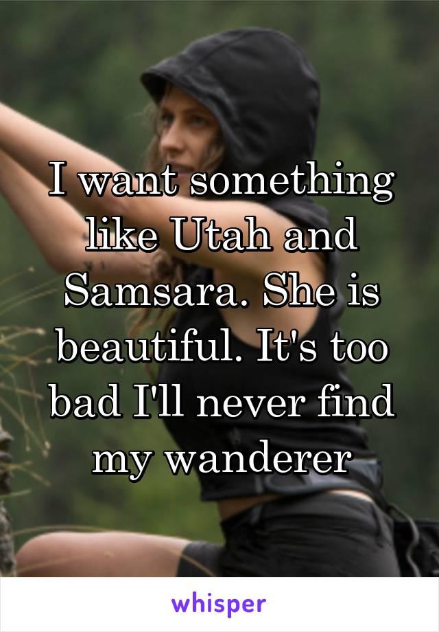 I want something like Utah and Samsara