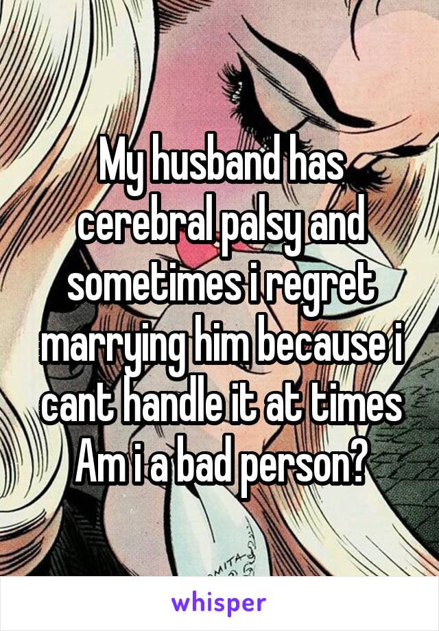 my husband has cerebral palsy,