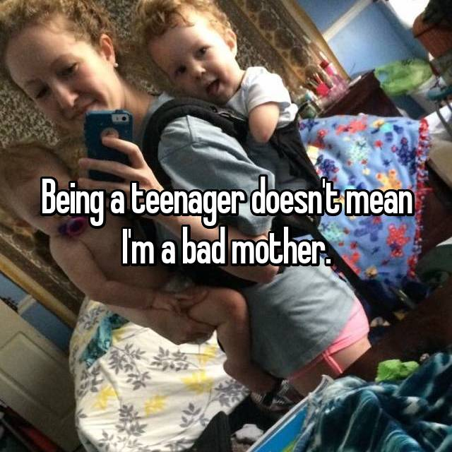 Being a teenager doesn't mean I'm a bad mother.