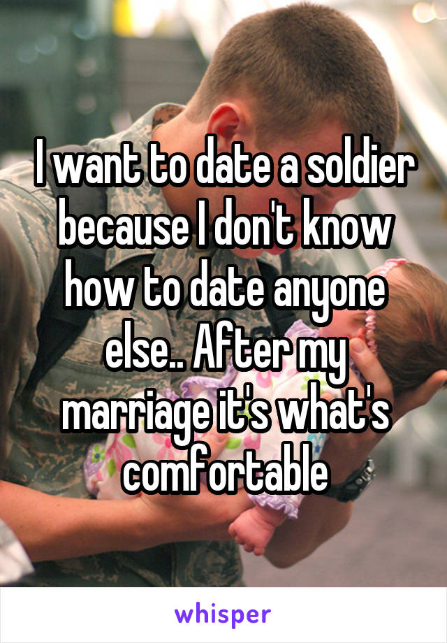 Want Date I Soldier To A