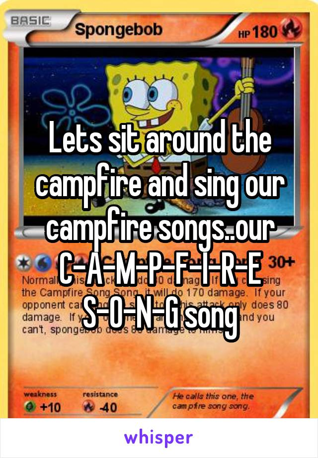 Lets sit around the campfire and sing our campfire songs