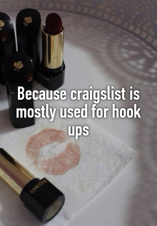 Because craigslist is mostly used for hook ups