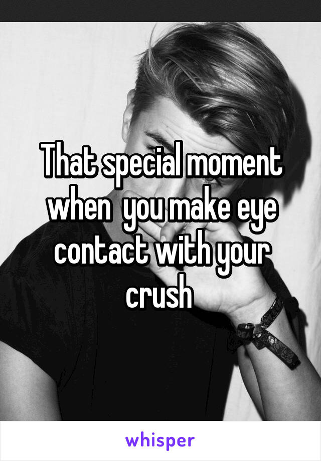 How to make eye contact with your crush
