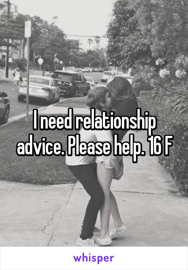 I need relationship advice. Please help. 16 F