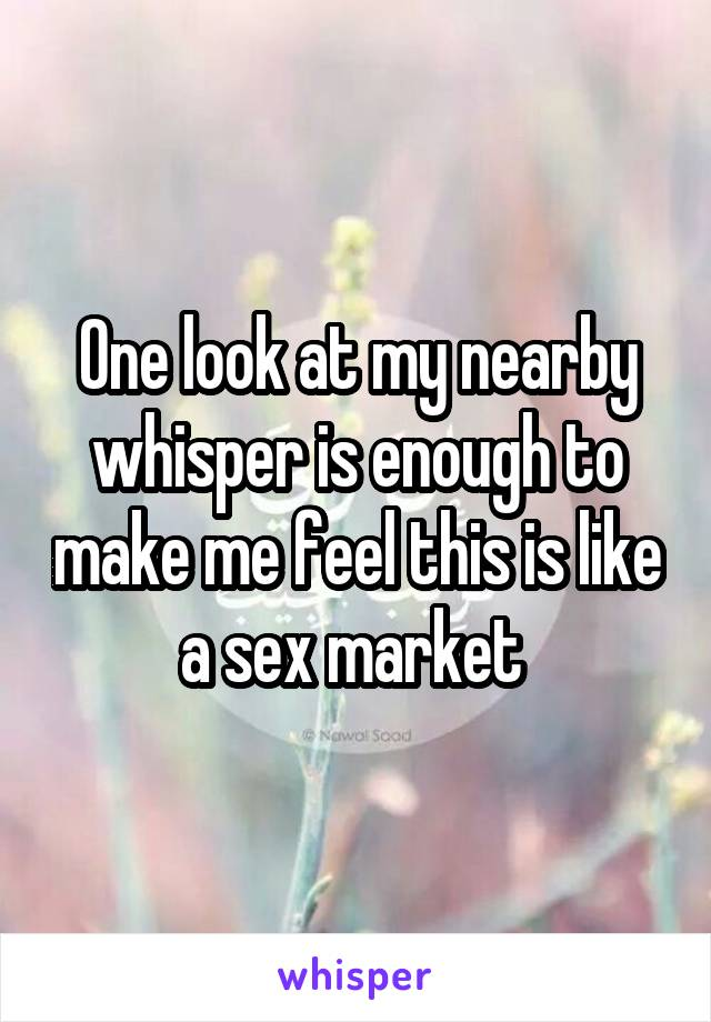 One look at my nearby whisper is enough to make me feel this is like a sex market