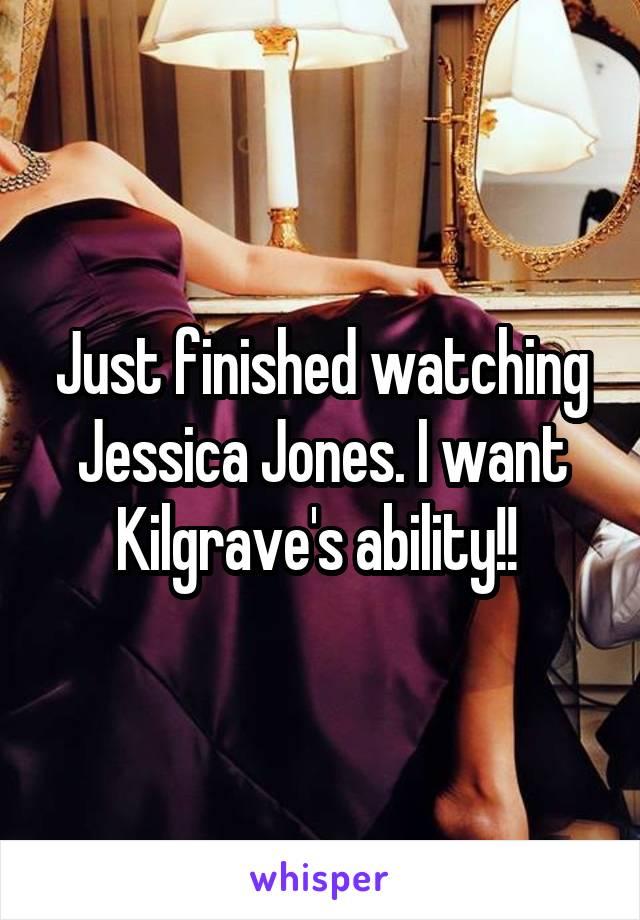 Just finished watching Jessica Jones. I want Kilgrave's ability!!