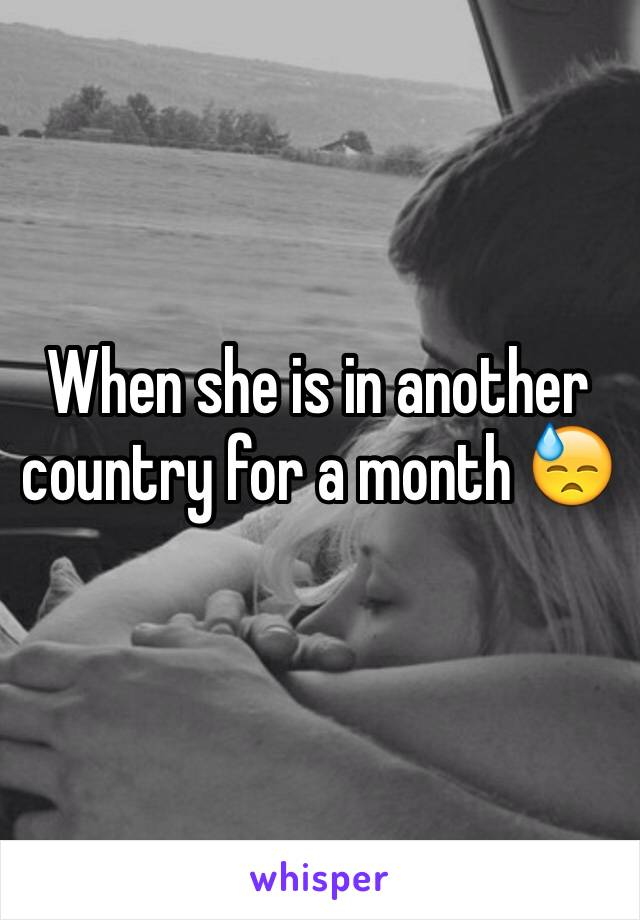 When she is in another country for a month 😓