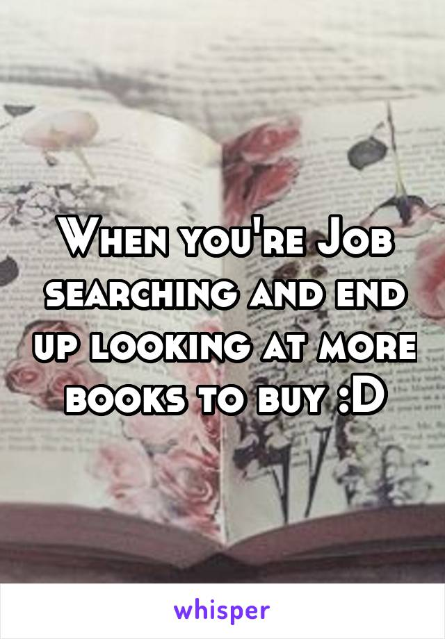 When you're Job searching and end up looking at more books to buy :D
