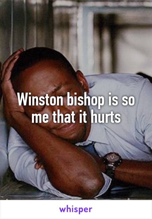 Winston bishop is so me that it hurts