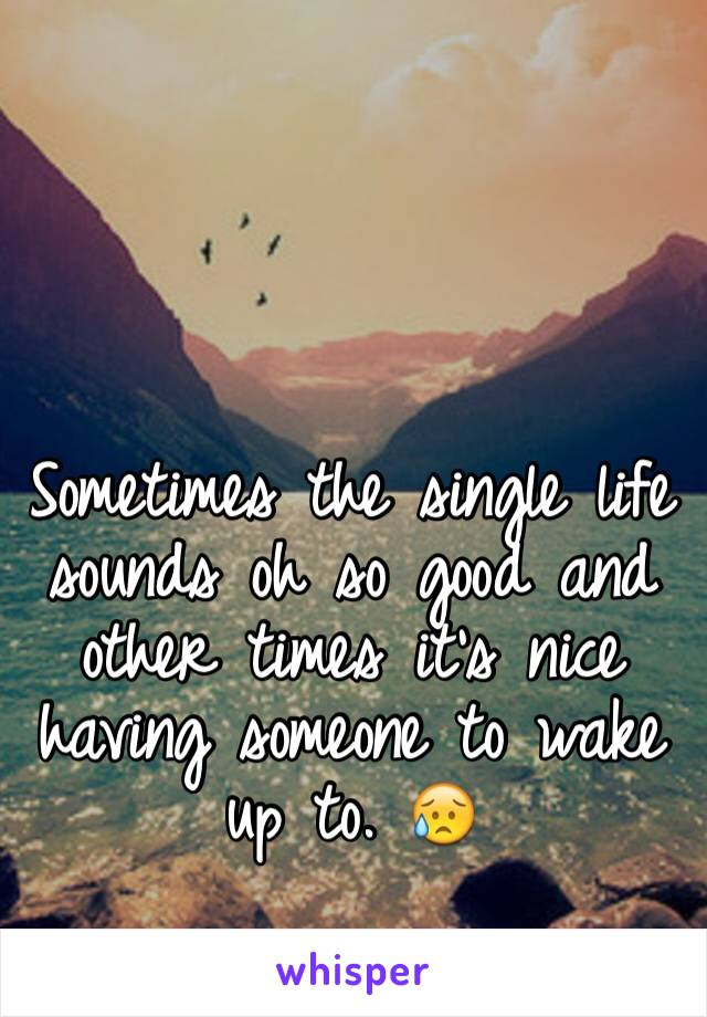Sometimes the single life sounds oh so good and other times it's nice having someone to wake up to. 😥