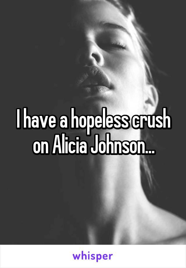 I have a hopeless crush on Alicia Johnson...