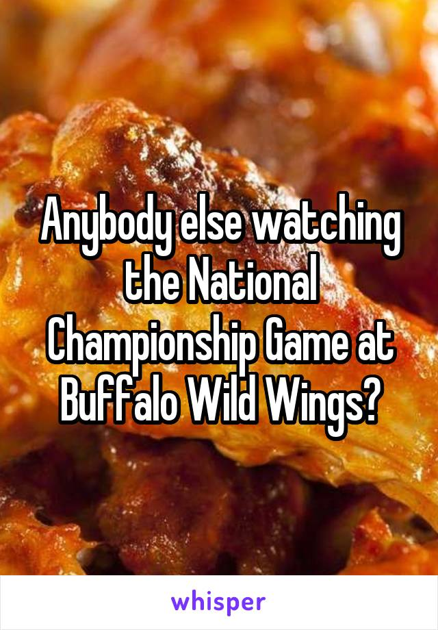 Anybody else watching the National Championship Game at Buffalo Wild Wings?