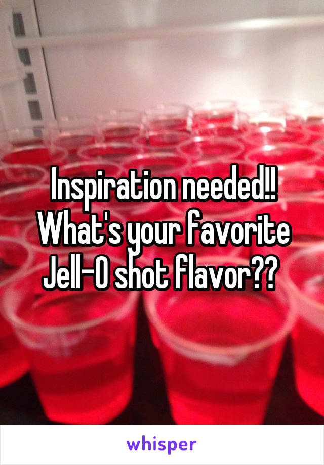 Inspiration needed!! What's your favorite Jell-O shot flavor??