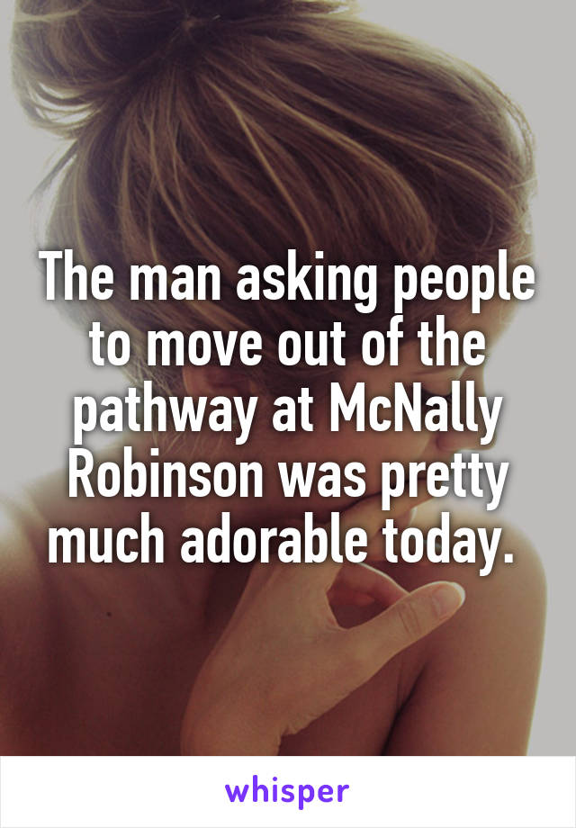 The man asking people to move out of the pathway at McNally Robinson was pretty much adorable today.