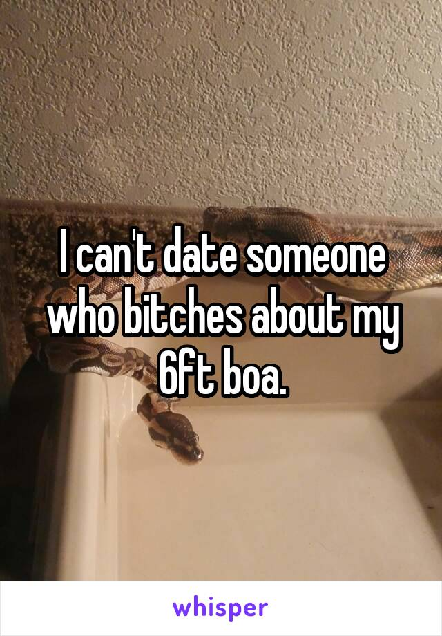 I can't date someone who bitches about my 6ft boa.