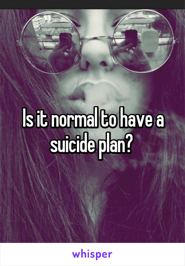 Is it normal to have a suicide plan?