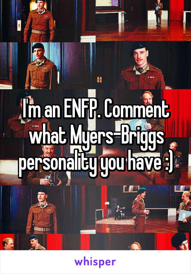 I'm an ENFP. Comment what Myers-Briggs personality you have :)