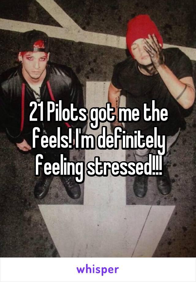 21 Pilots got me the feels! I'm definitely feeling stressed!!!