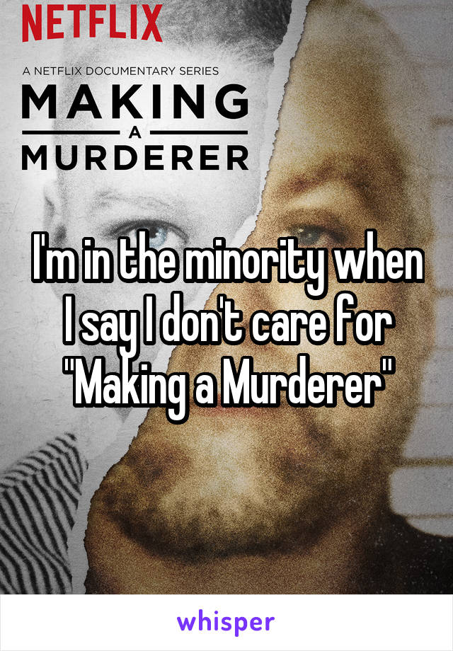 """I'm in the minority when I say I don't care for """"Making a Murderer"""""""