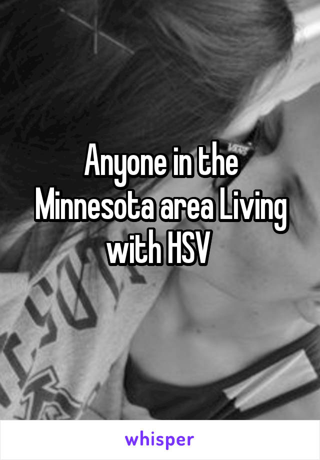 Anyone in the Minnesota area Living with HSV