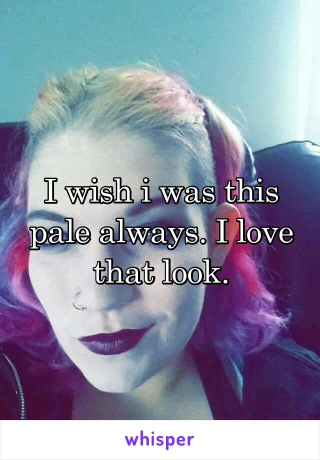 I wish i was this pale always. I love that look.