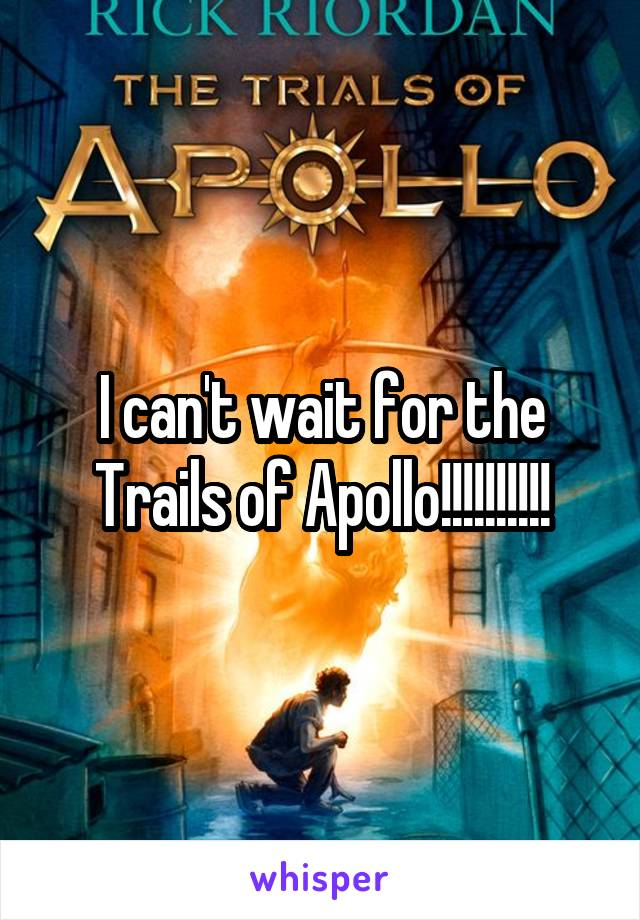 I can't wait for the Trails of Apollo!!!!!!!!!!