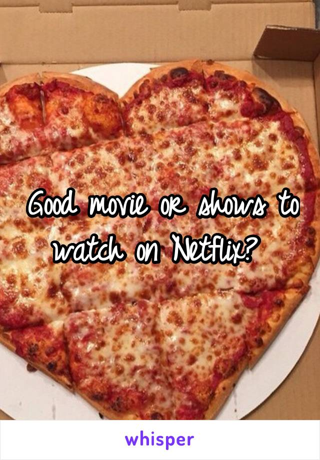 Good movie or shows to watch on Netflix?