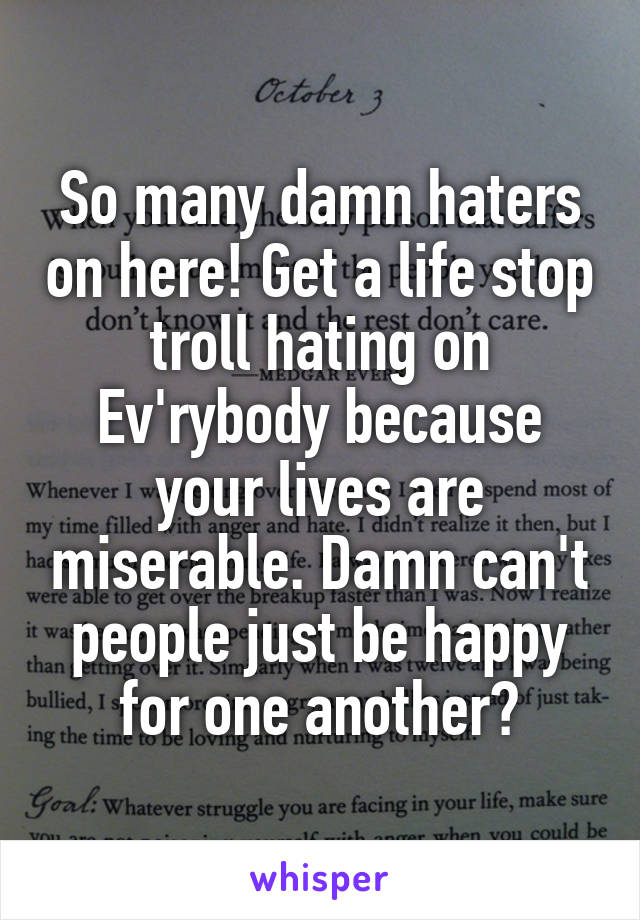 So many damn haters on here! Get a life stop troll hating on Ev'rybody because your lives are miserable. Damn can't people just be happy for one another?