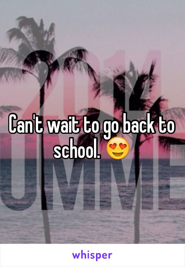 Can't wait to go back to school. 😍