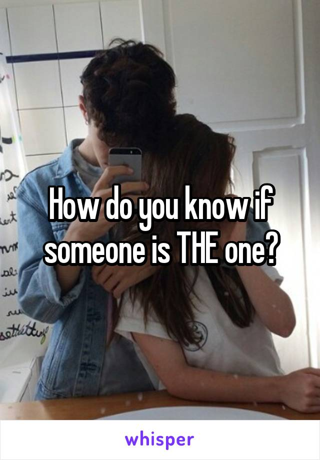 How do you know if someone is THE one?