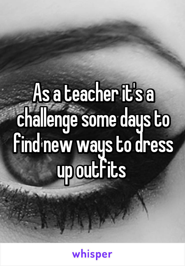 As a teacher it's a challenge some days to find new ways to dress up outfits