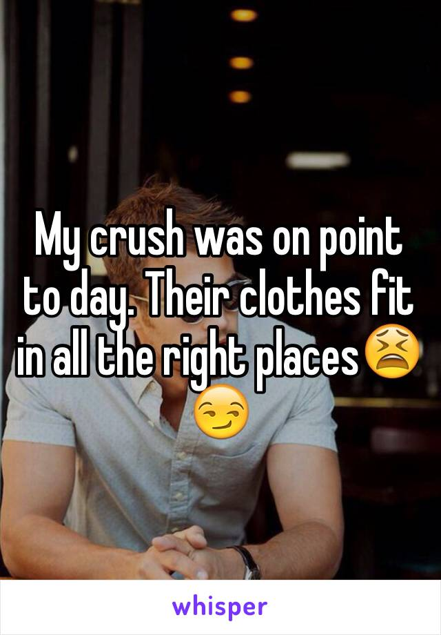 My crush was on point to day. Their clothes fit in all the right places😫😏