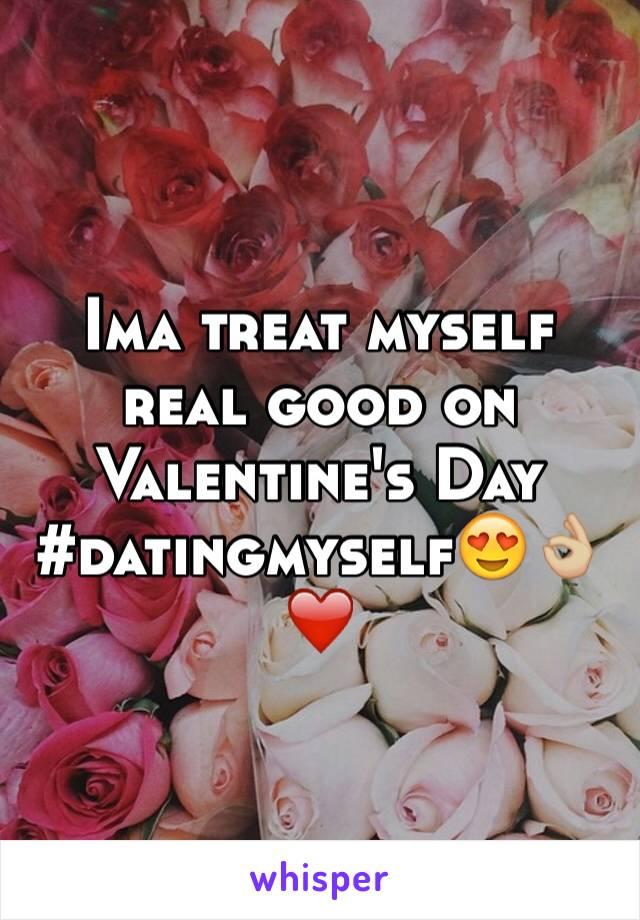 Ima treat myself real good on Valentine's Day #datingmyself😍👌🏼❤️