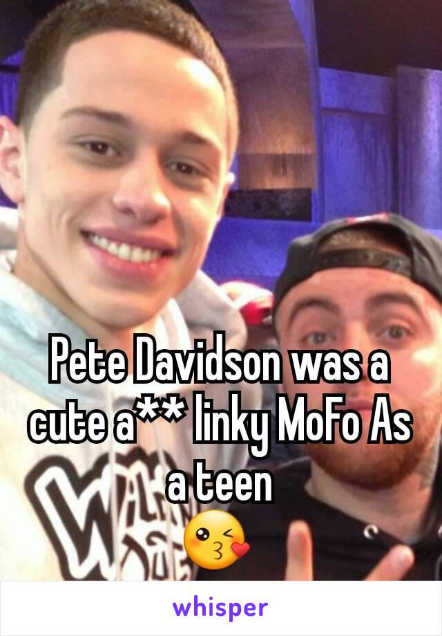Pete Davidson was a cute a** linky MoFo As a teen 😘