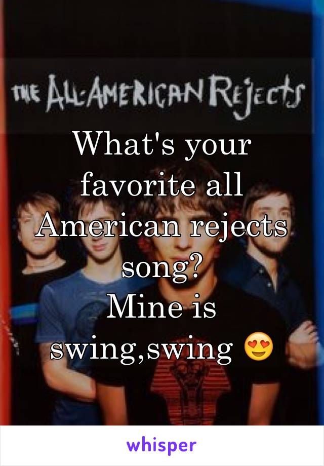 What's your favorite all American rejects song? Mine is swing,swing 😍