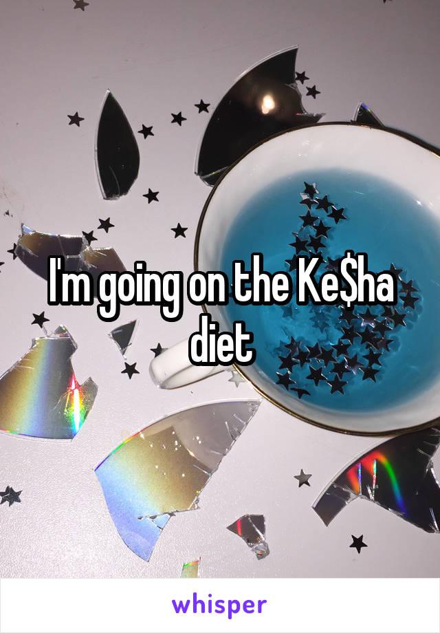 I'm going on the Ke$ha diet