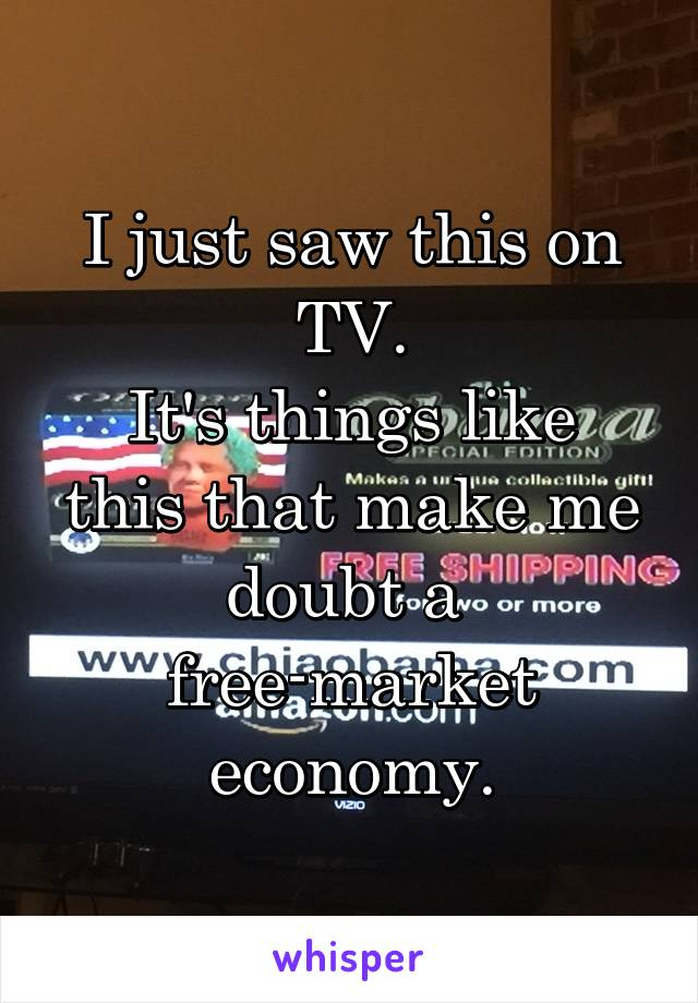I just saw this on TV. It's things like this that make me doubt a  free-market economy.