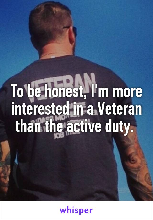 To be honest, I'm more interested in a Veteran than the active duty.