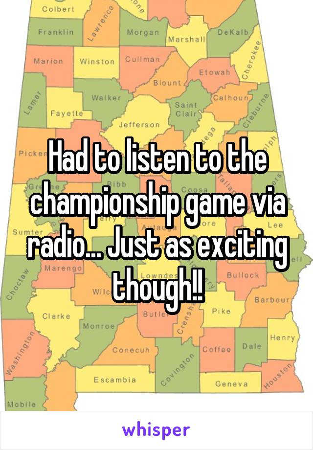 Had to listen to the championship game via radio... Just as exciting though!!