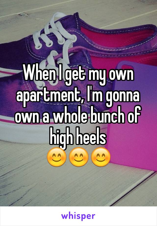 When I get my own apartment, I'm gonna own a whole bunch of high heels 😊😊😊