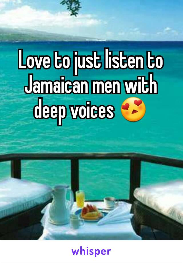 Love to just listen to Jamaican men with deep voices 😍