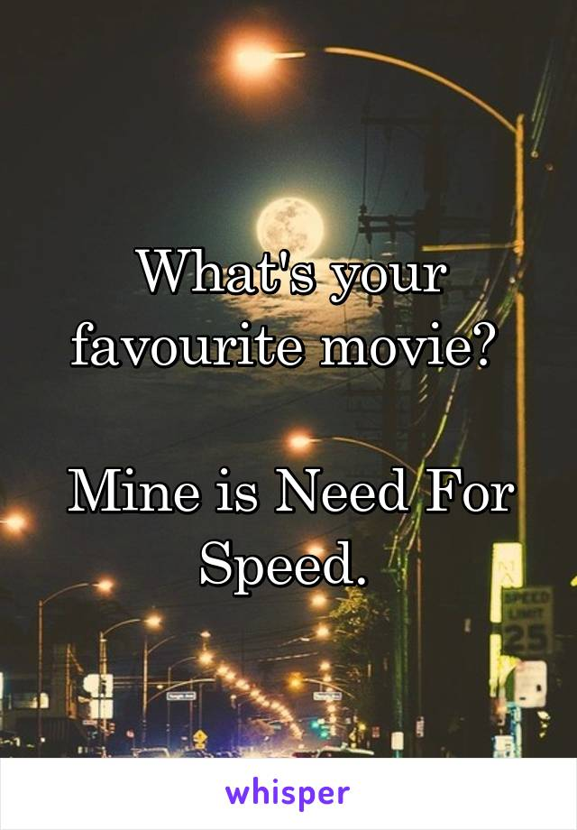 What's your favourite movie?   Mine is Need For Speed.