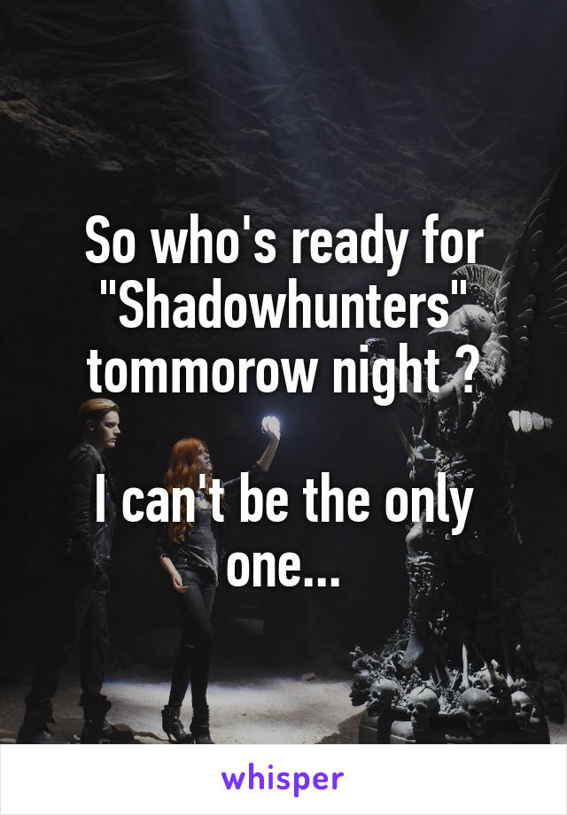 """So who's ready for """"Shadowhunters"""" tommorow night ?  I can't be the only one..."""