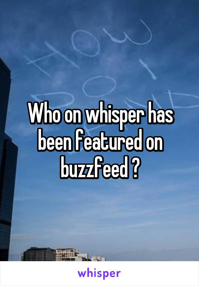 Who on whisper has been featured on buzzfeed ?