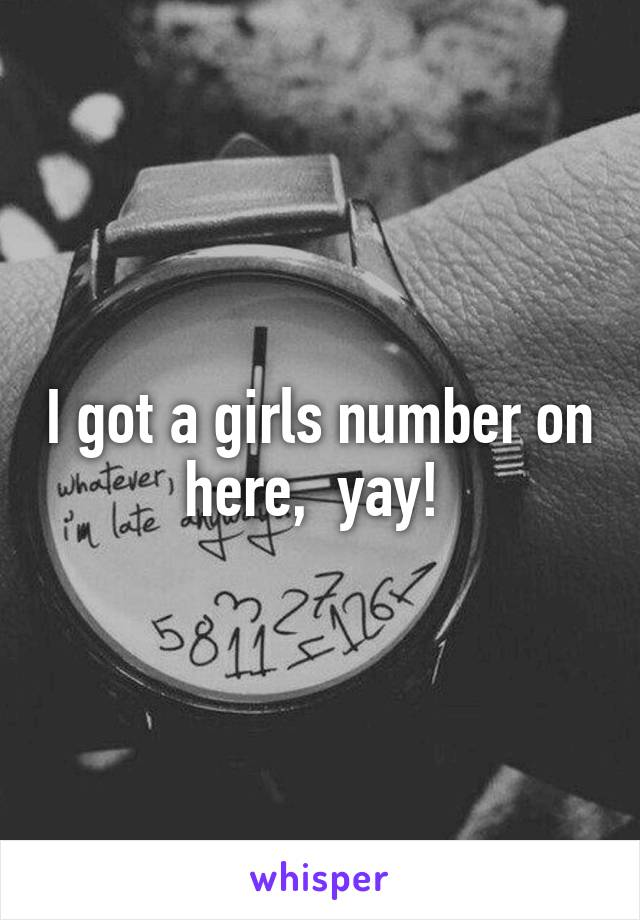 I got a girls number on here,  yay!