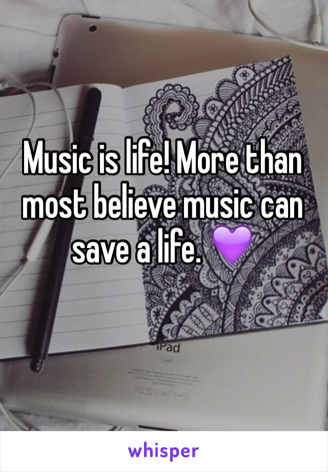 Music is life! More than most believe music can save a life. 💜