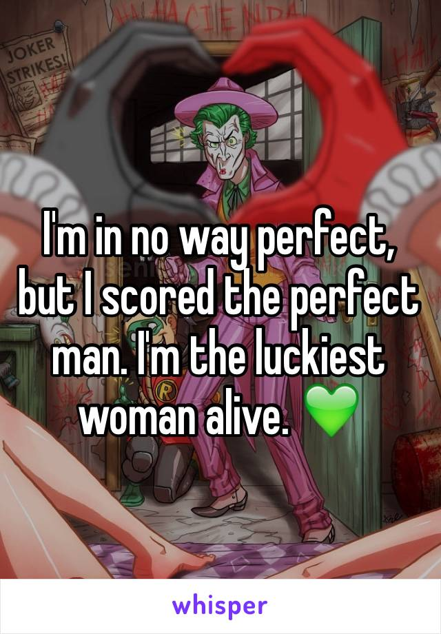 I'm in no way perfect, but I scored the perfect man. I'm the luckiest woman alive. 💚