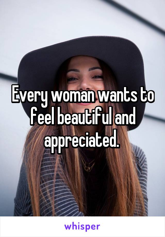 All a woman wants is to be appreciated