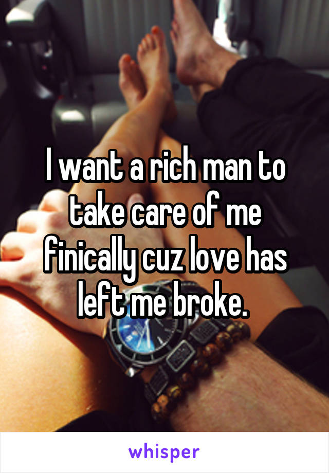 Looking for a rich man to take care of me