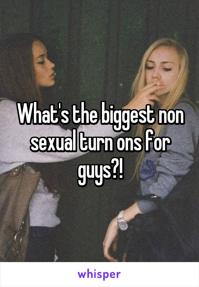 Biggest turn ons for guys sexually